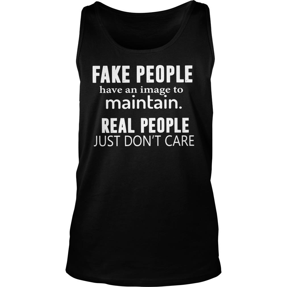 Fake People Have An Image To Maintain Real People Just Don't Care Tank Top