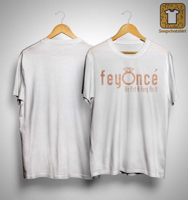 Feyoncé He Put A Ring On It Shirt