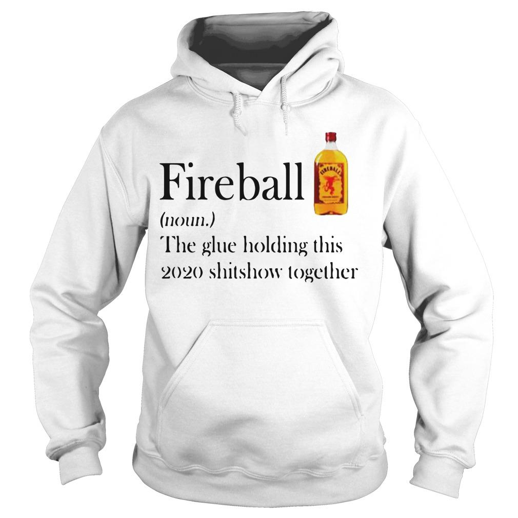 Fireball The Glue Holding This 2020 Shitshow Together Hoodie