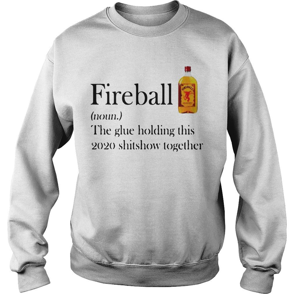 Fireball The Glue Holding This 2020 Shitshow Together Sweater
