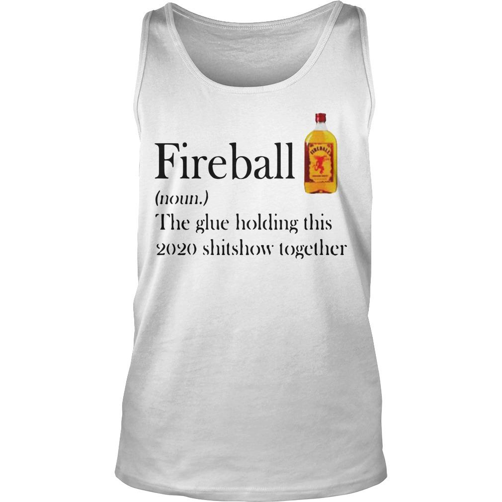 Fireball The Glue Holding This 2020 Shitshow Together Tank Top