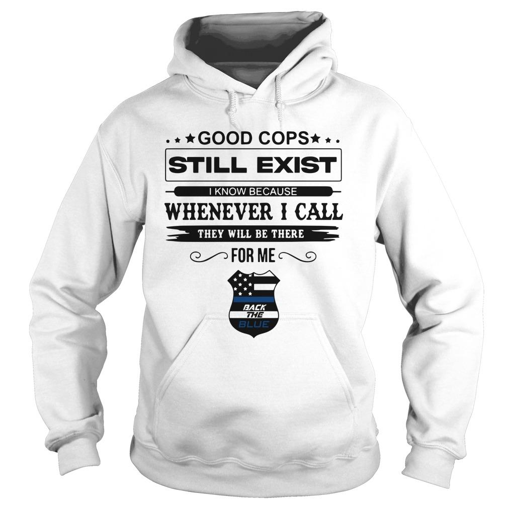 Good Cops Still Exist I Know Because Whenever I Call They Will Be There Hoodie