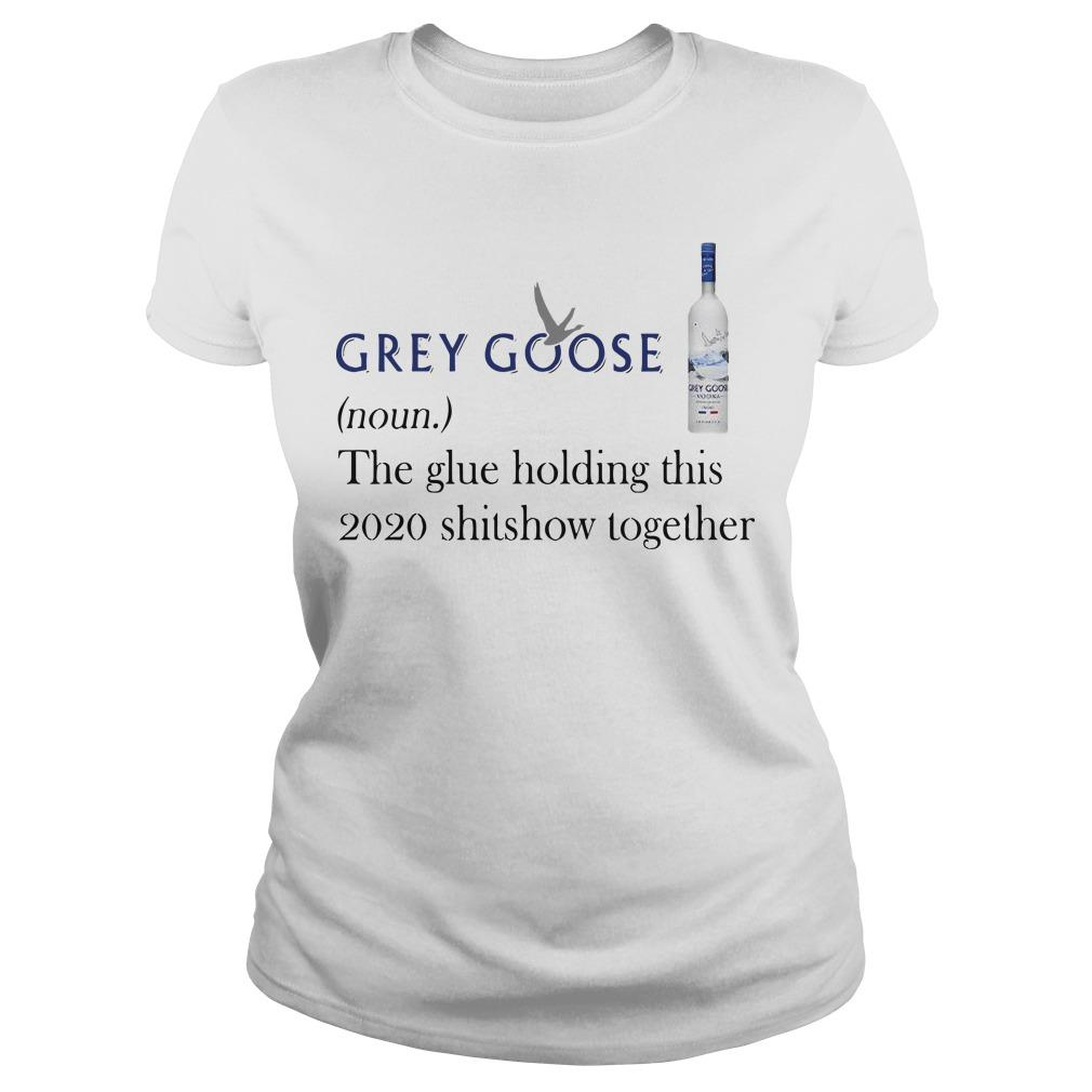 Grey Goose The Glue Holding This 2020 Shitshow Together Longsleeve