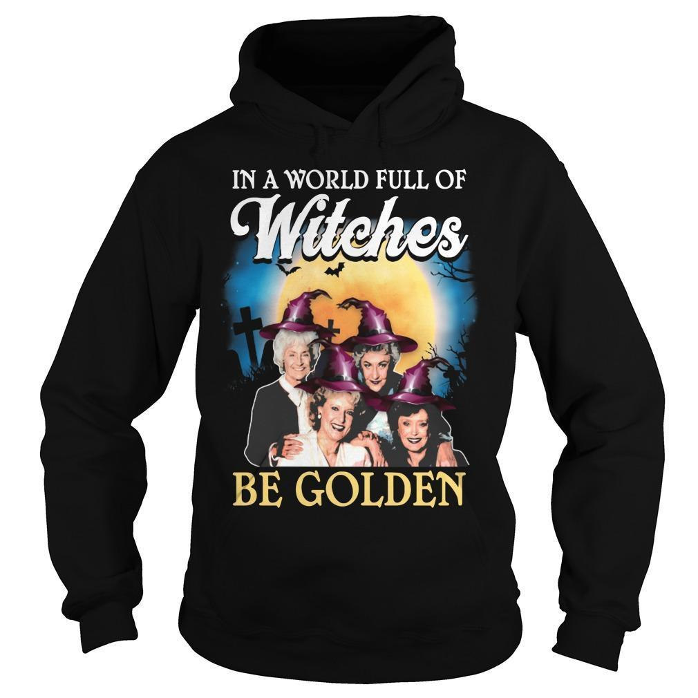 Halloween In A World Full Of Witches Be Golden Hoodie