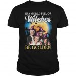 Halloween In A World Full Of Witches Be Golden Shirt