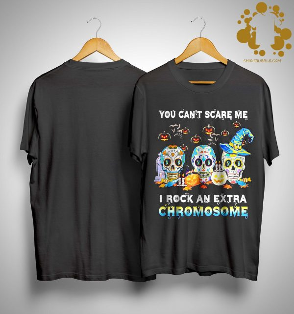 Halloween Skull You Can't Scare Me I Rock An Extra Chromosome Shirt