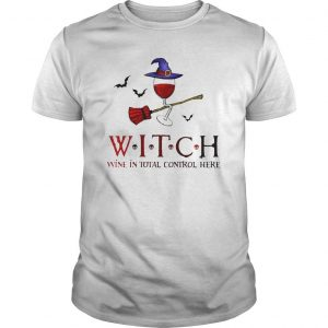 Halloween Witch Wine In Total Control Here Shirt