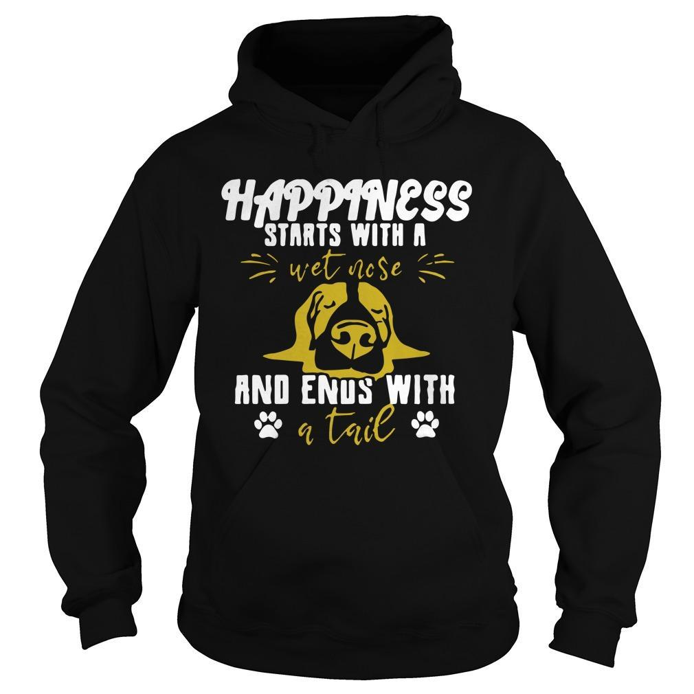 Happiness Starts With A Wet Nose And Ends With A Tail Hoodie