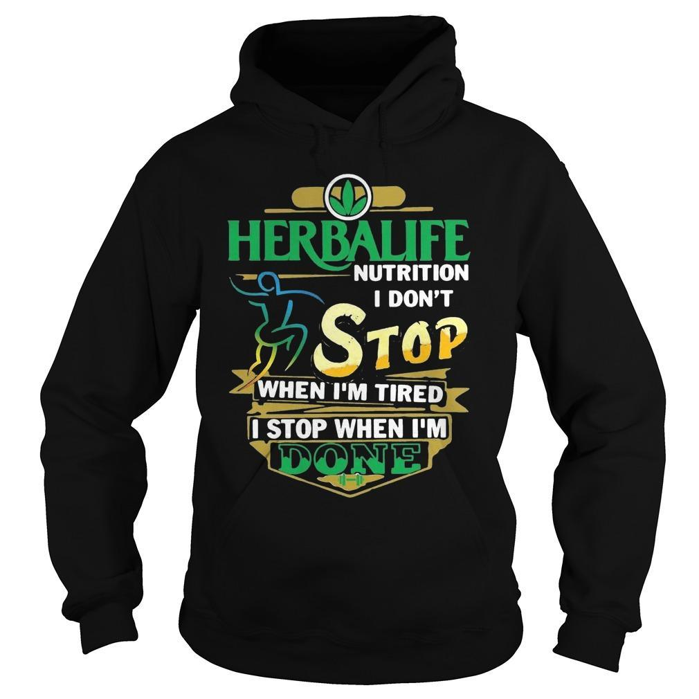 Herbalife Nutrition I Don't Stop When I'm Tired I Stop When I'm Done Hoodie
