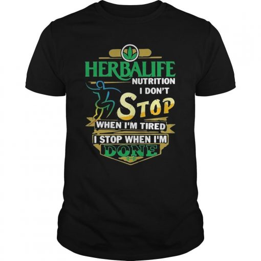 Herbalife Nutrition I Don't Stop When I'm Tired I Stop When I'm Done Shirt