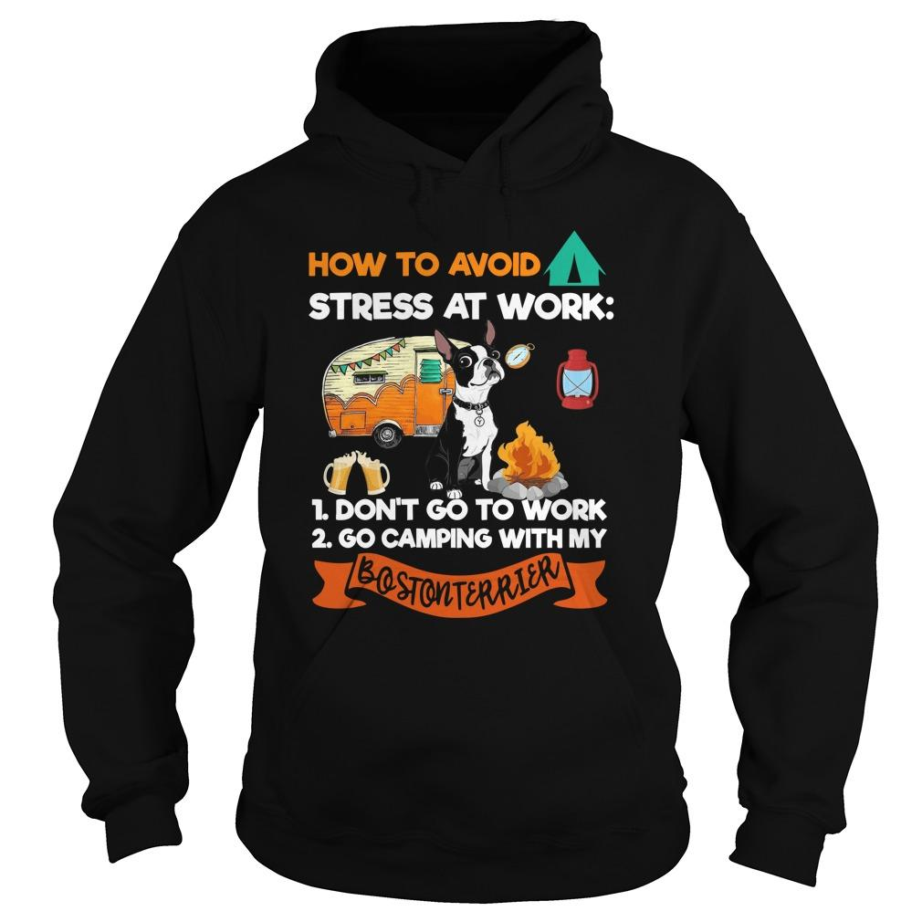 How To Avoid Stress At Work Go Camping With My Boston Terrier Hoodie