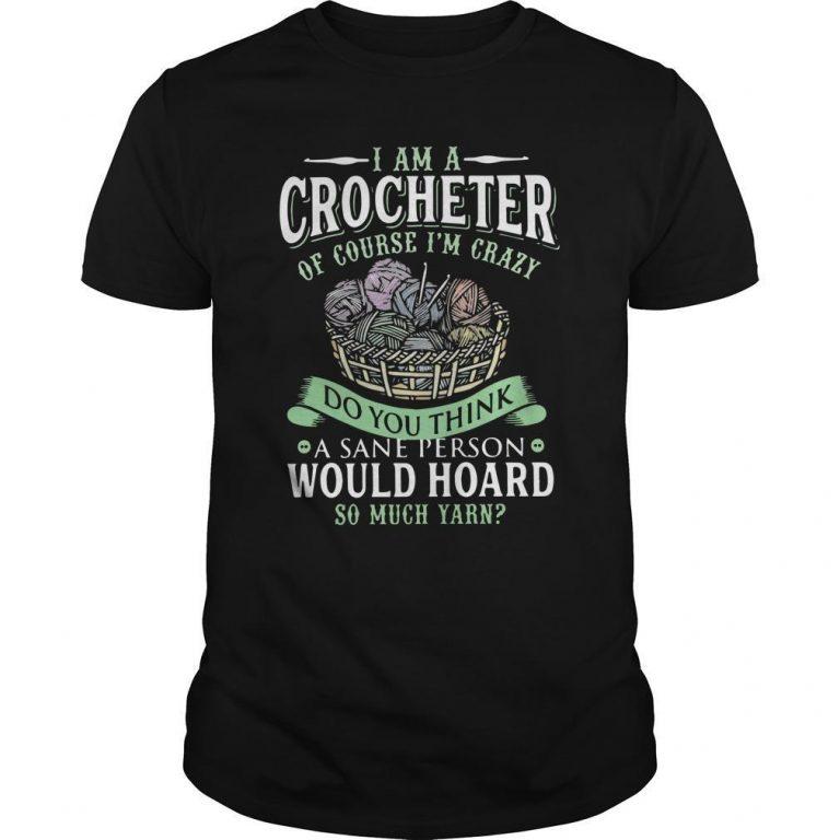 I Am A Crocheter Of Course I'm Crazy Do You Think A Sane Person Shirt