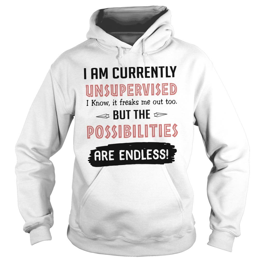 I Am Currently Unsupervised I Know It Freaks Me Out Too Hoodie