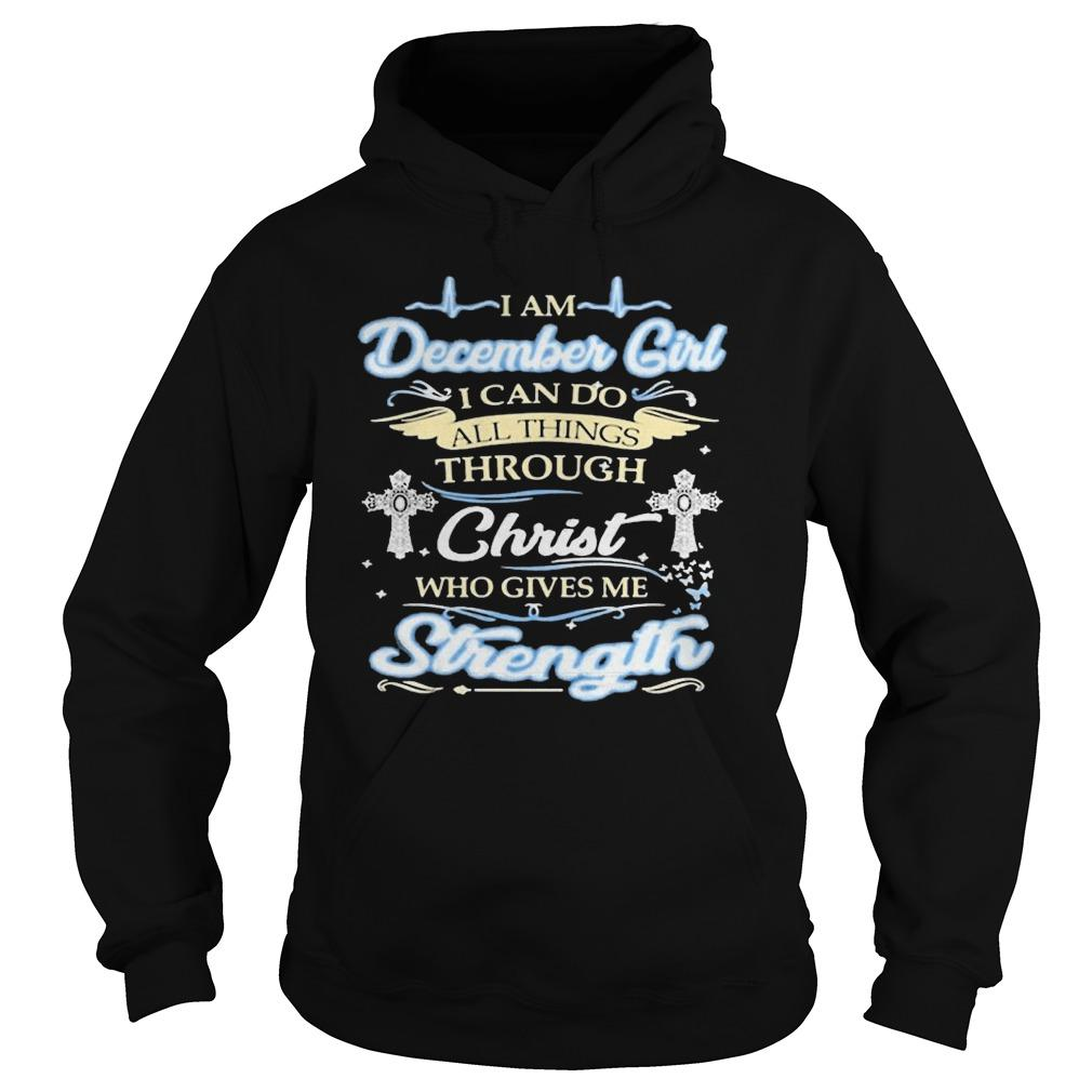 I Am December Girl I Can Do All Things Through Christ Who Gives Me Strength Hoodie