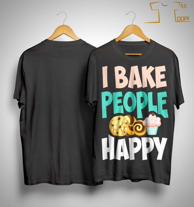 I Bake People Happy Shirt