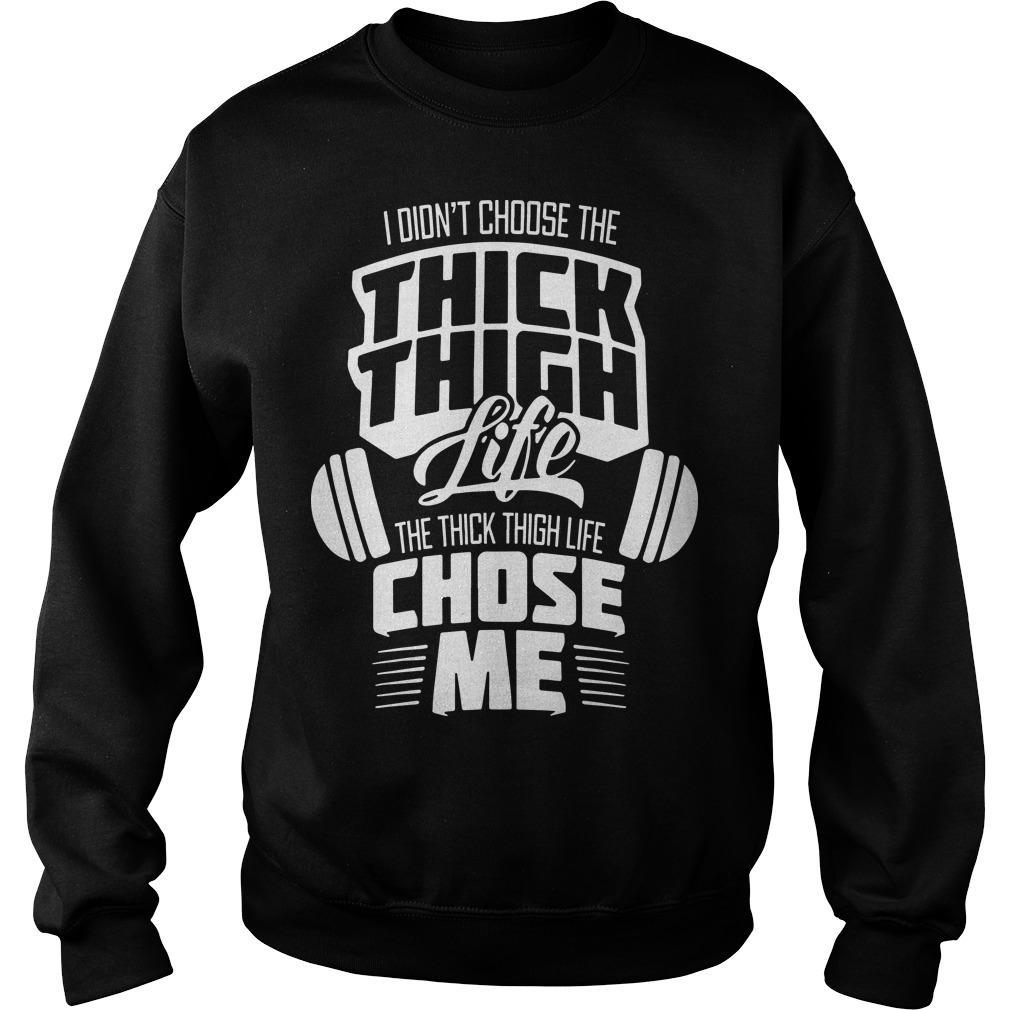I Didn't Choose The Thick Thigh Life The Thick Thigh Life Chose Me Sweater