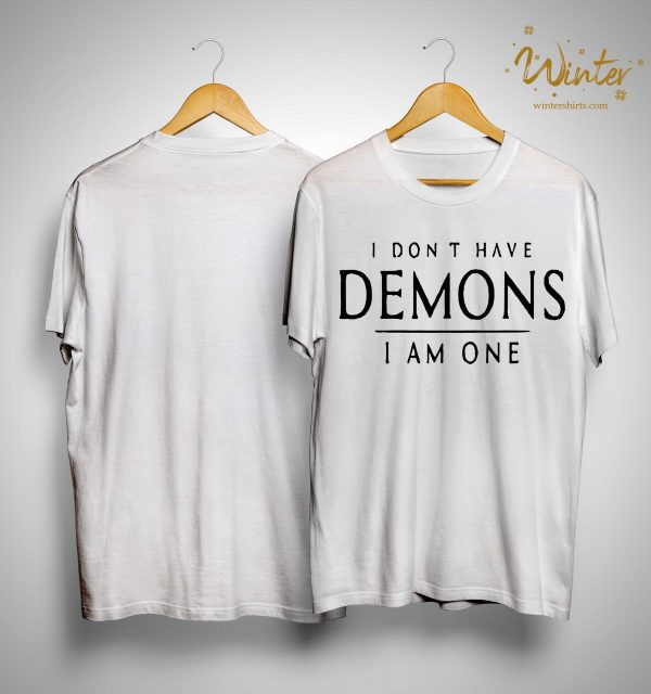 I Don't Have Demons I Am One Shirt