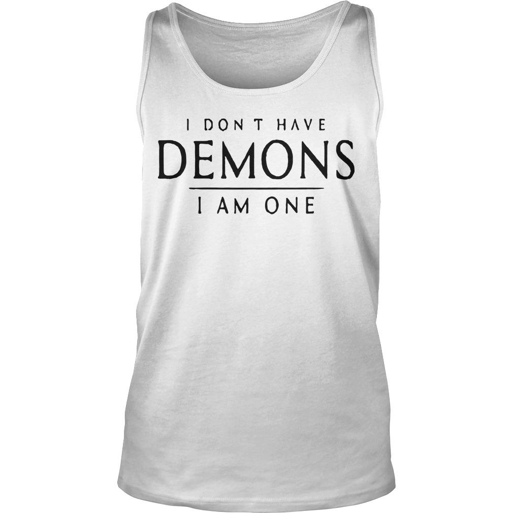 I Don't Have Demons I Am One Tank Top