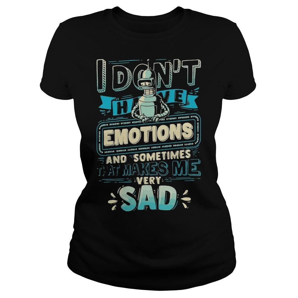 I Don't Have Emotions And Sometimes That Makes Me Very Sad Longsleeve