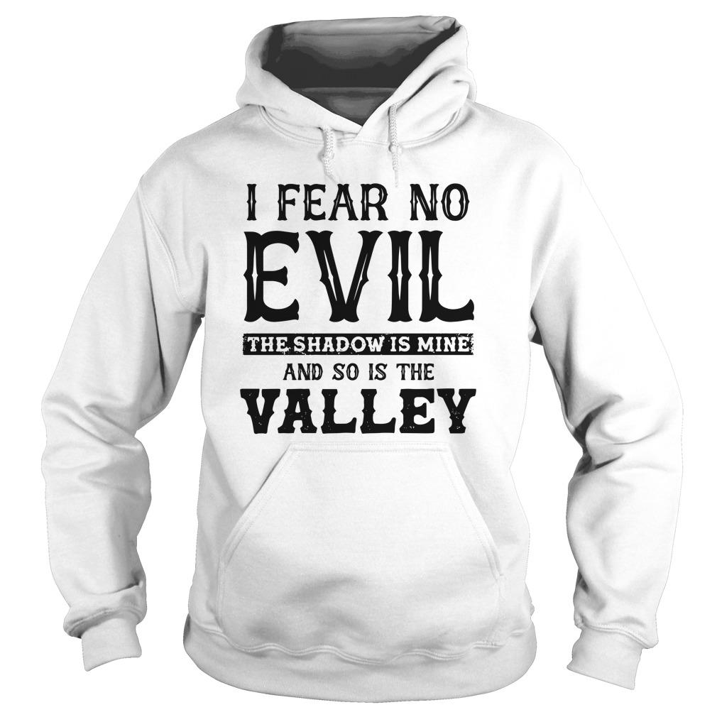 I Fear No Evil The Shadow Is Mine And So Is The Valley Hoodie