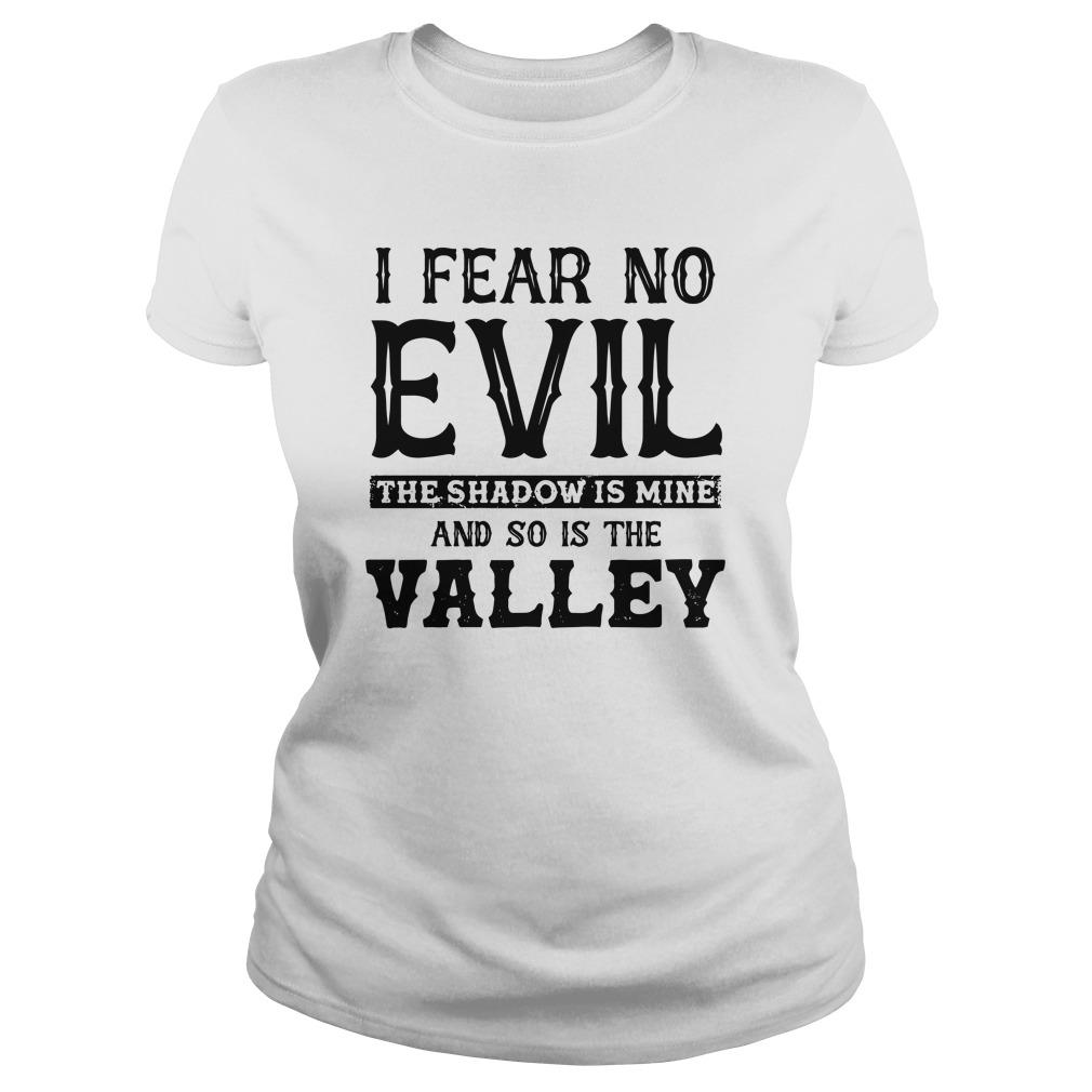 I Fear No Evil The Shadow Is Mine And So Is The Valley Longsleeve