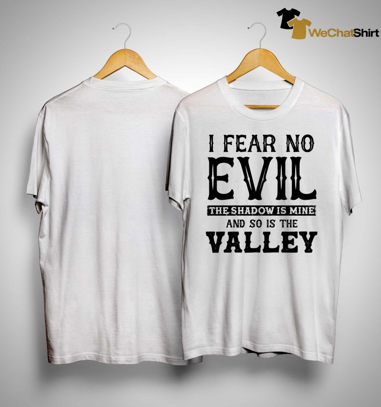 I Fear No Evil The Shadow Is Mine And So Is The Valley Shirt