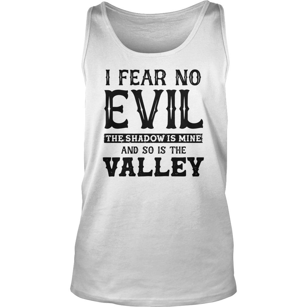 I Fear No Evil The Shadow Is Mine And So Is The Valley Tank Top