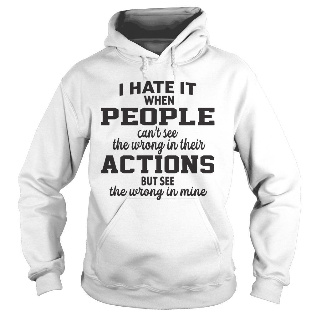 I Hate It When People Can't See The Wrong In Their Actions Hoodie