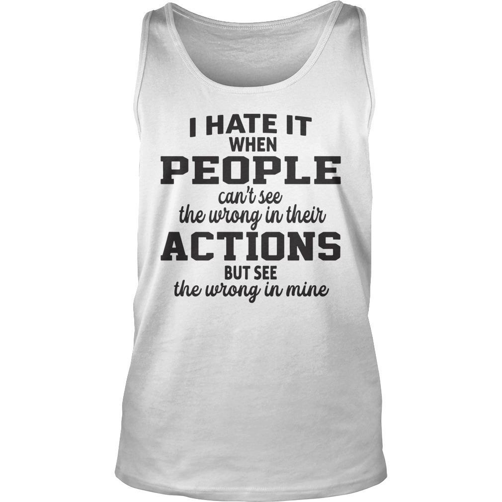 I Hate It When People Can't See The Wrong In Their Actions Tank Top