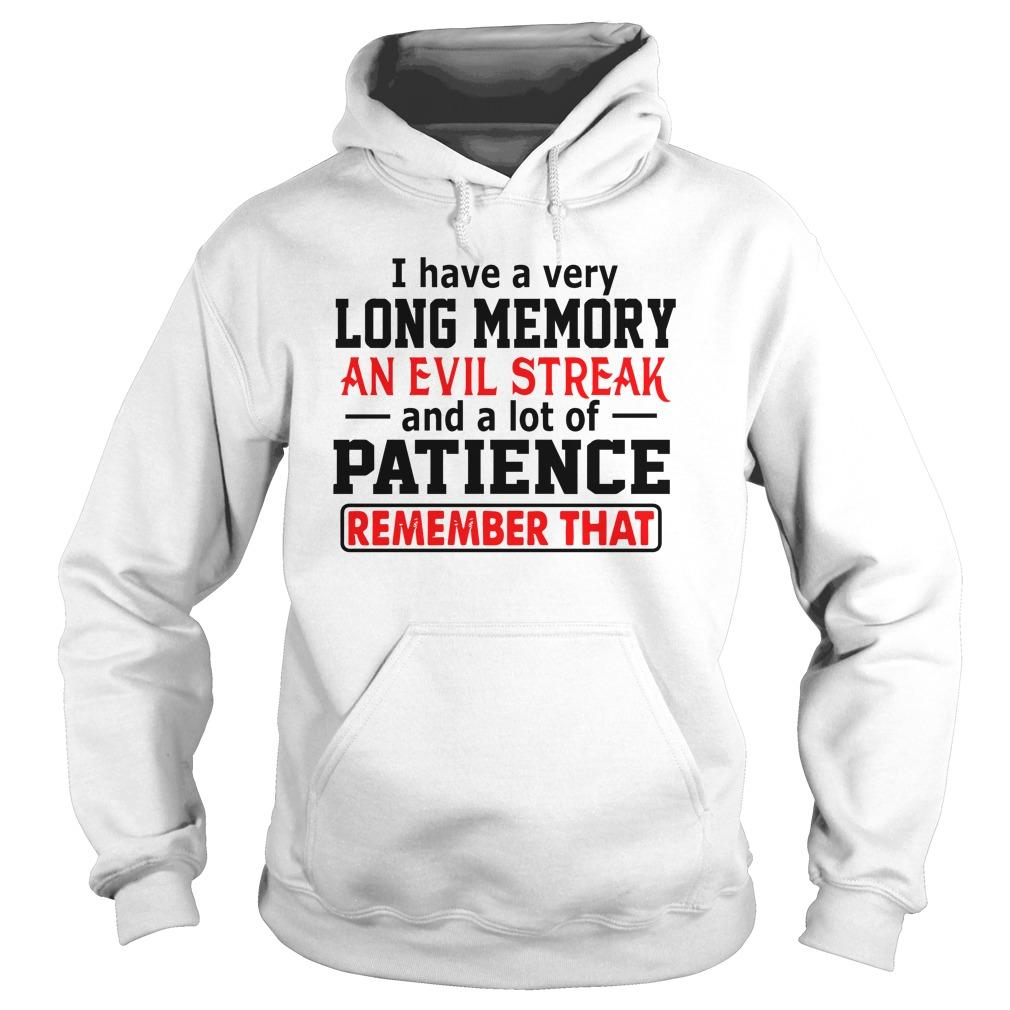 I Have A Very Long Memory An Evil Streak And A Lot Of Patience Hoodie