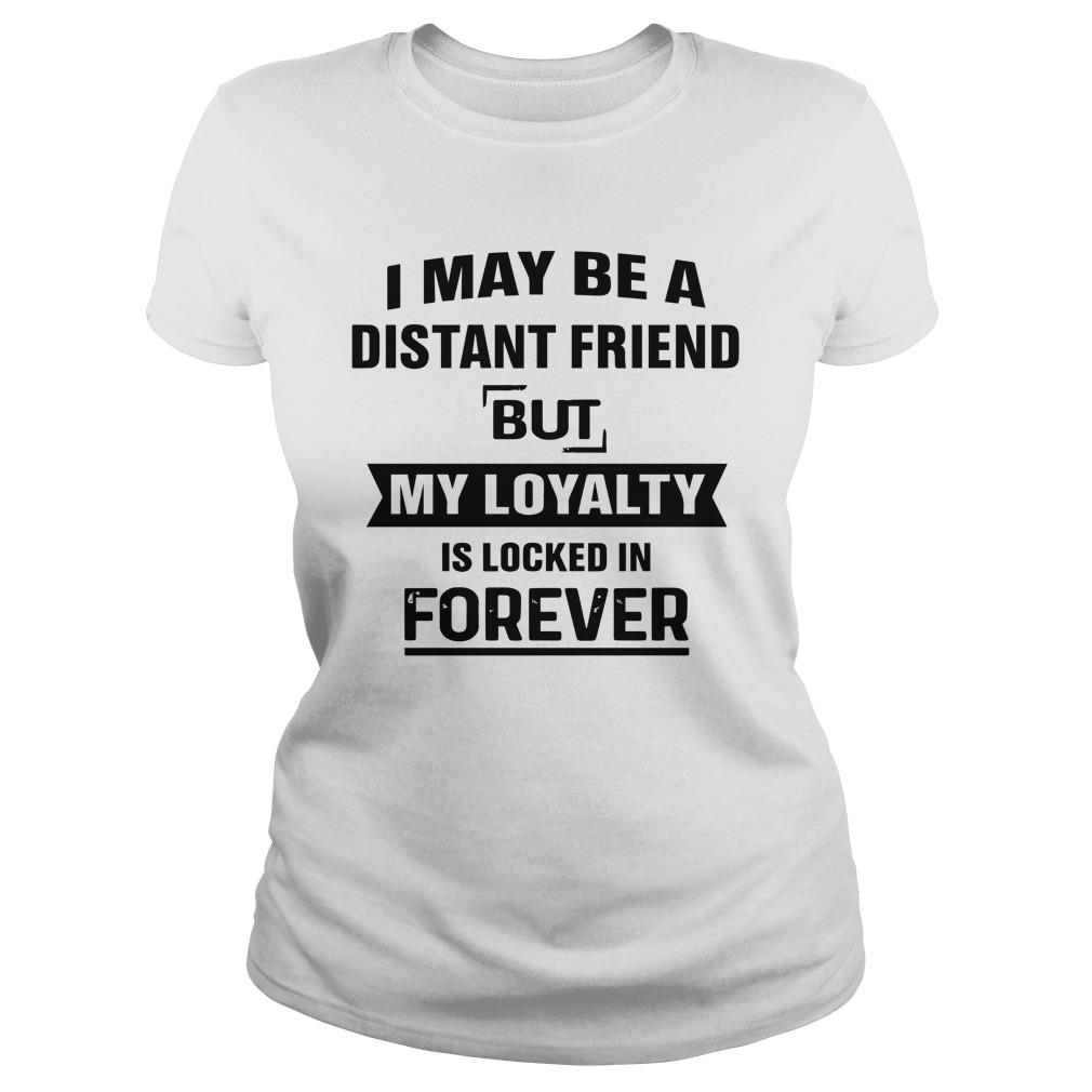I May Be A Distant Friend But My Loyalty Is Locked In Forever Tank Top