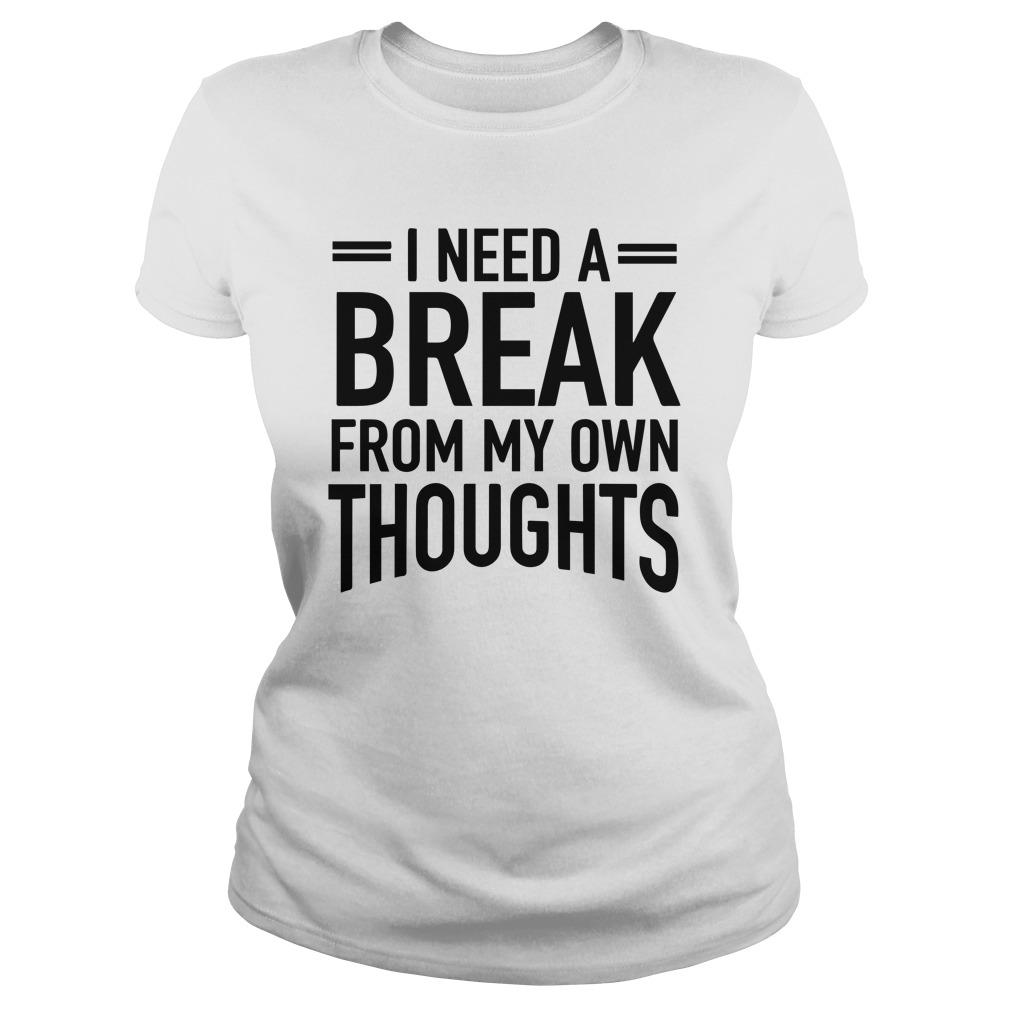 I Need A Break From My Own Thoughts Longsleeve