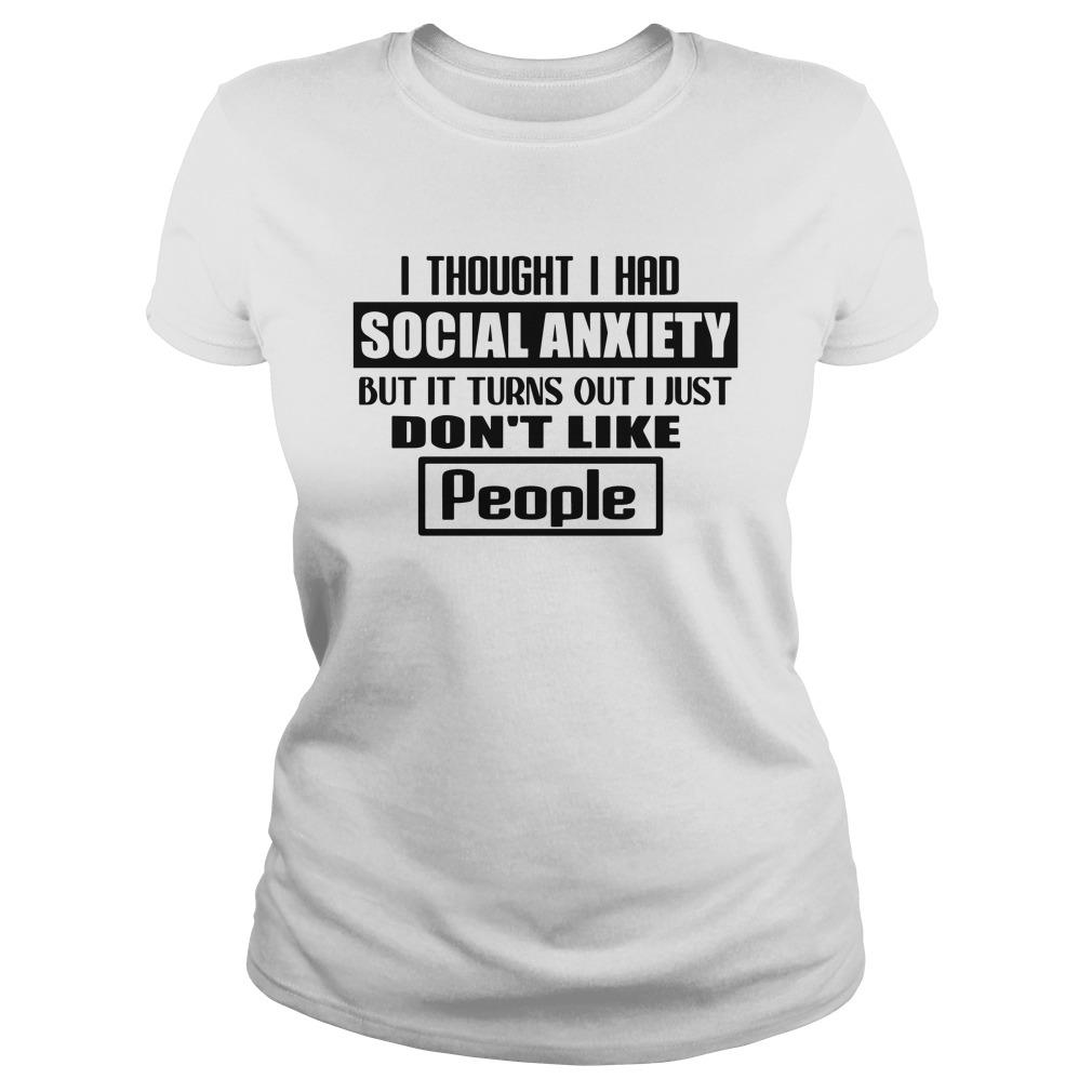 I Thought I Had Social Anxiety But It Turns Out I Just Don't Like People Longsleeve