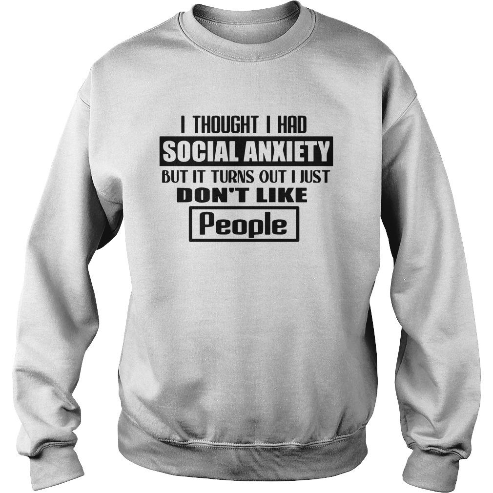 I Thought I Had Social Anxiety But It Turns Out I Just Don't Like People Sweater