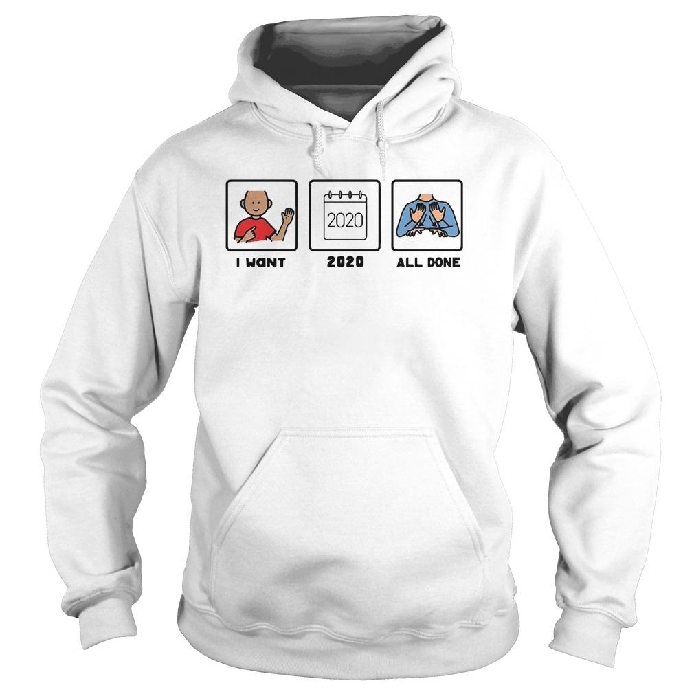 I Want 2020 All Done Hoodie