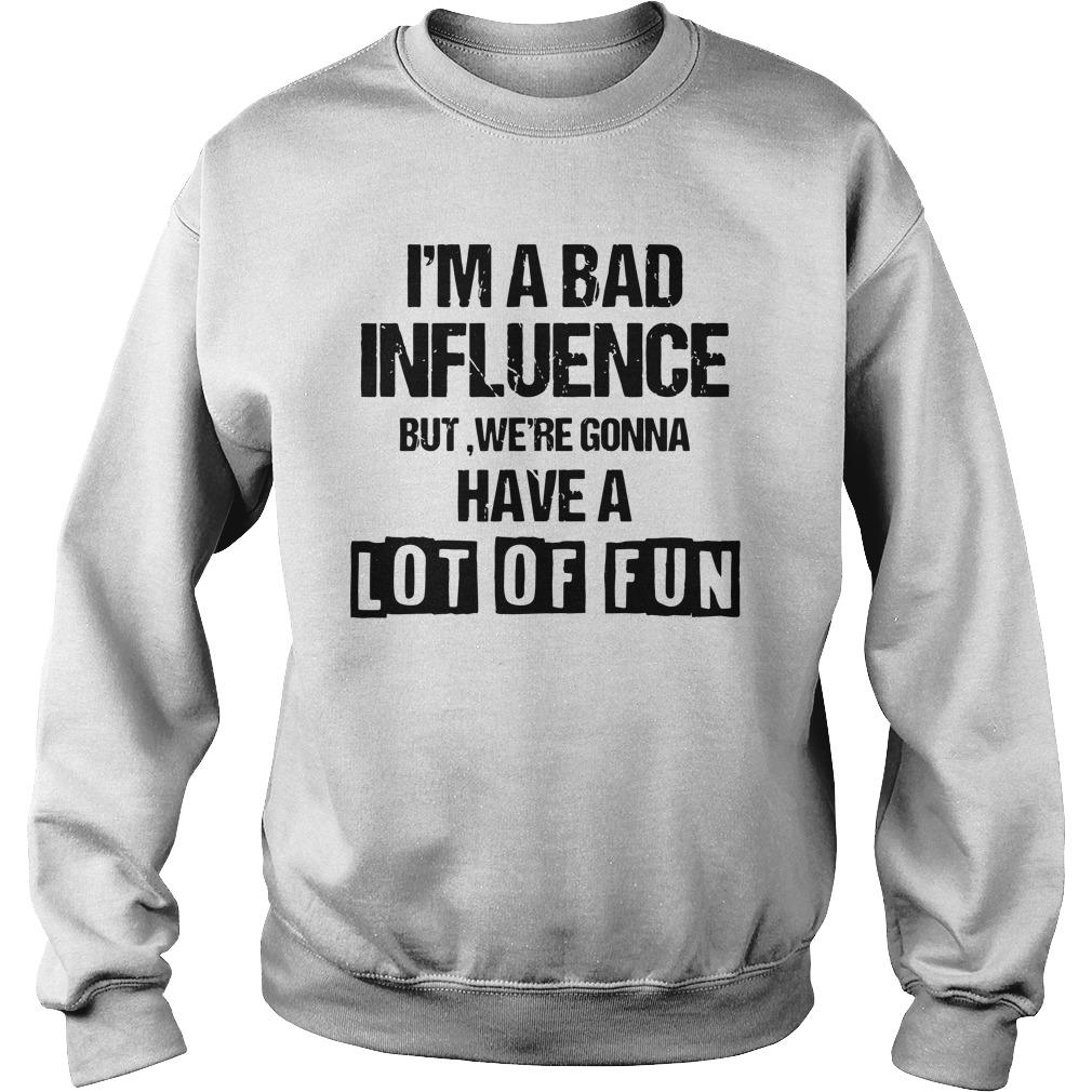 I'm A Bad Influence But We're Gonna Have A Lot Of Fun Sweater