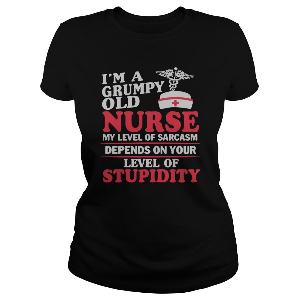 I'm A Grumpy Old Nurse My Level Of Sarcasm Depends On Your Stupidity Longsleeve