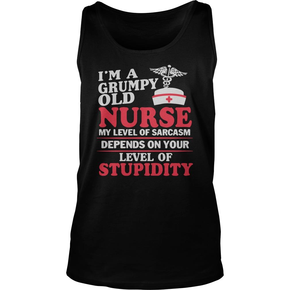 I'm A Grumpy Old Nurse My Level Of Sarcasm Depends On Your Stupidity Tank Top