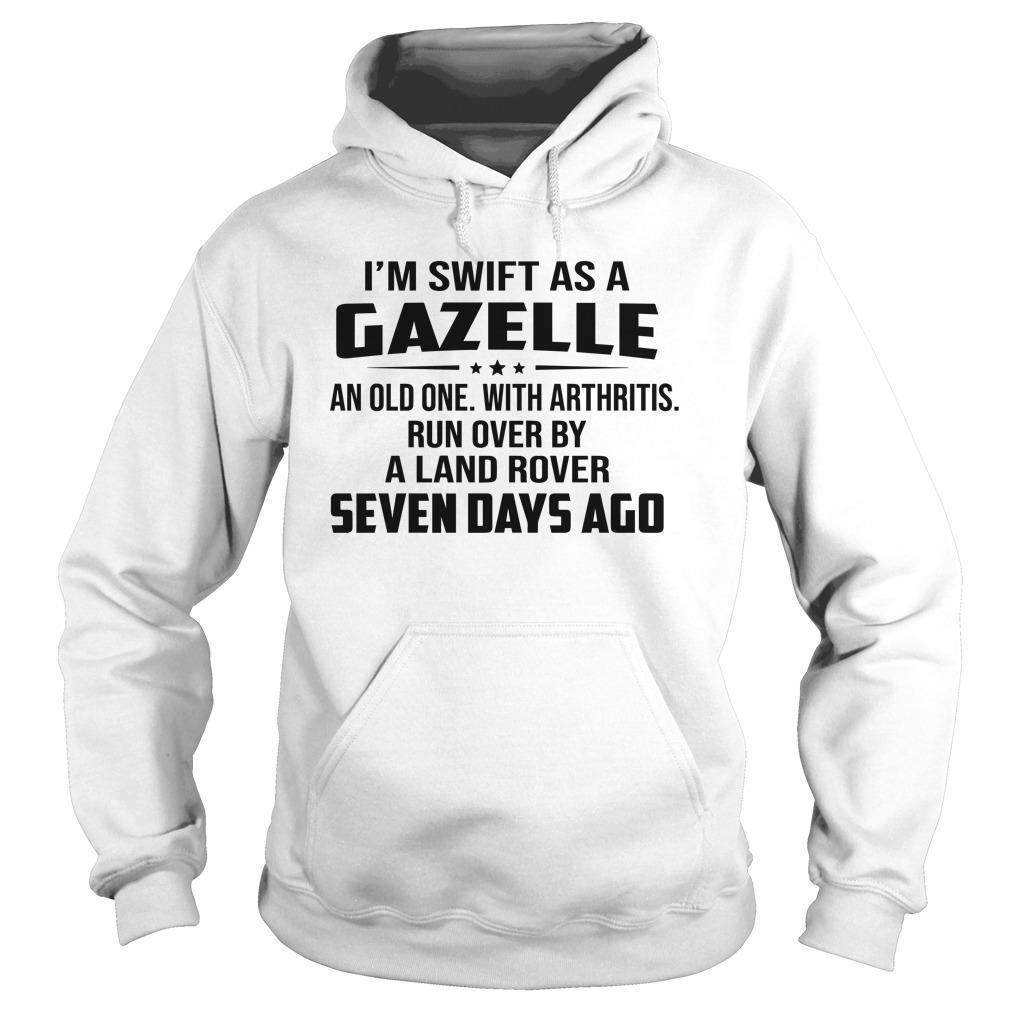 I'm Swift As A Gazelle An Old One With Arthritis Hoodie