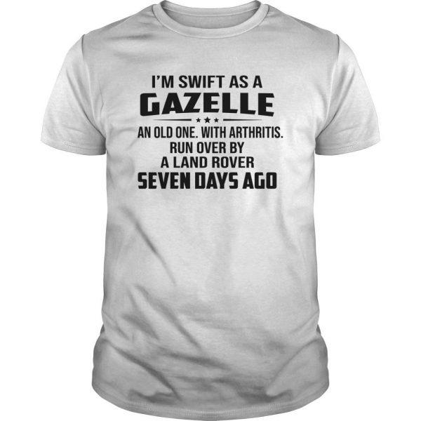 I'm Swift As A Gazelle An Old One With Arthritis Shirt