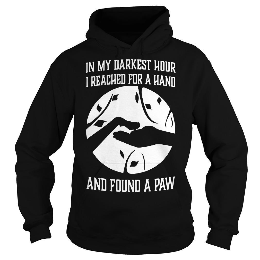 In My Darkest Hour I Reached For A Hand And Found A Paw Hoodie