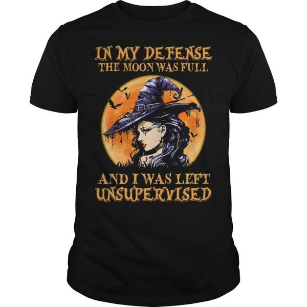 In My Defense The Moon Was Full And I Was Left Unsupervised Shirt