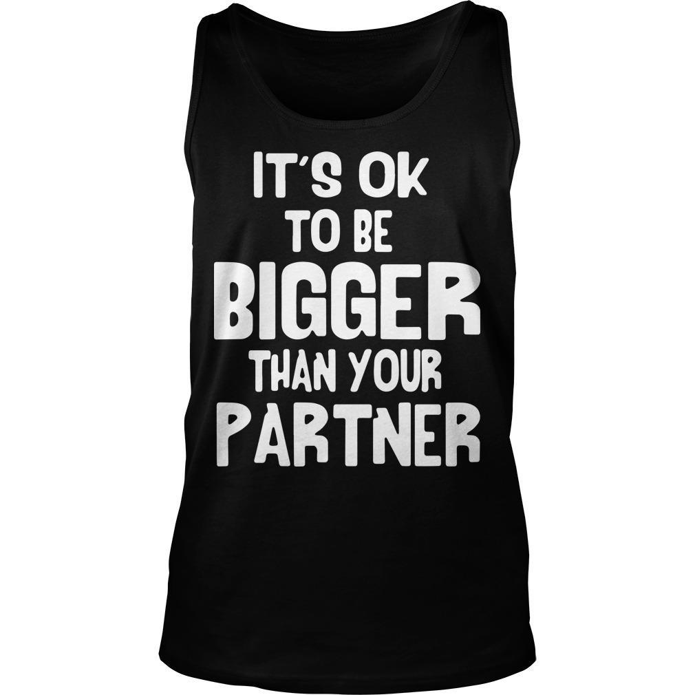 It's Ok To Be Bigger Than Your Partner Tank Top