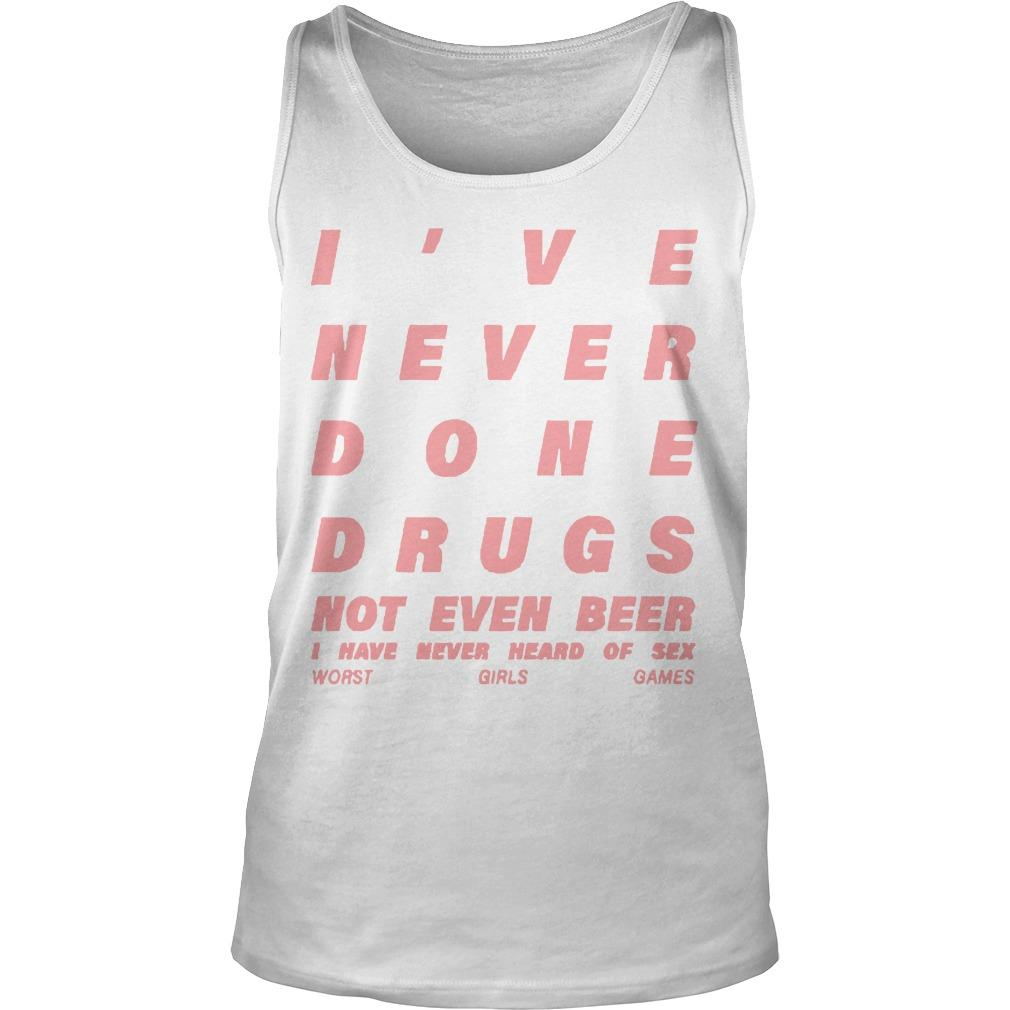 I've Never Done Drugs Not Even Beer I Have Never Heard Of Sex Tank Top