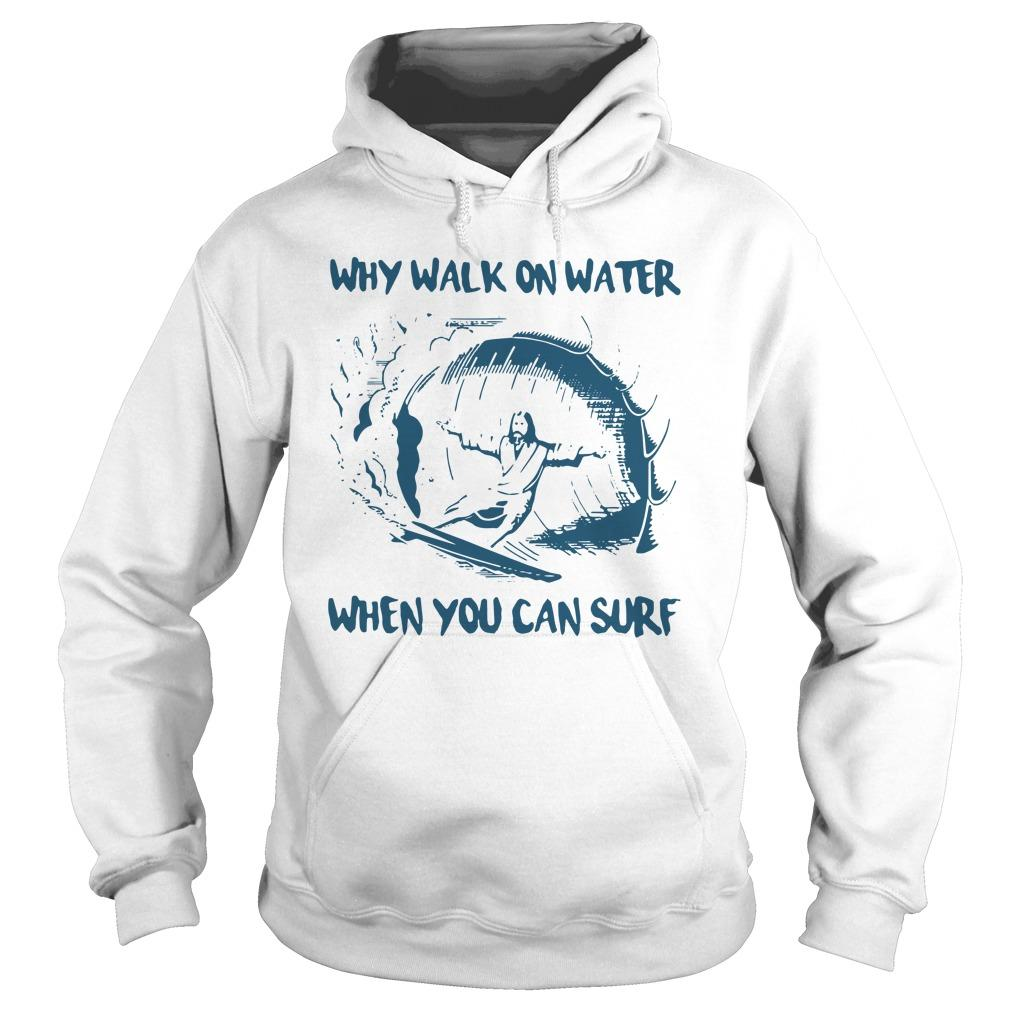 Jesus Surfing Why Walk On Water When You Can Surf Hoodie