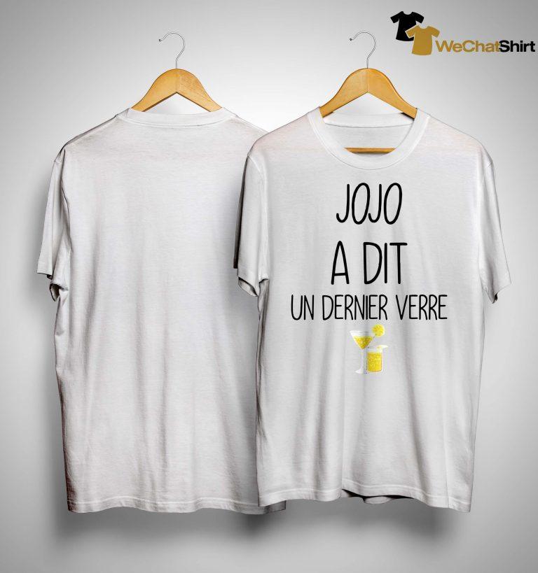 Jojo A Dit Un Dernier Verre Shirt