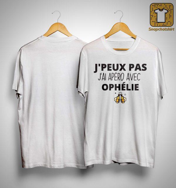 J'peux Pas J'ai Apéro Avec Ophélie Shirt