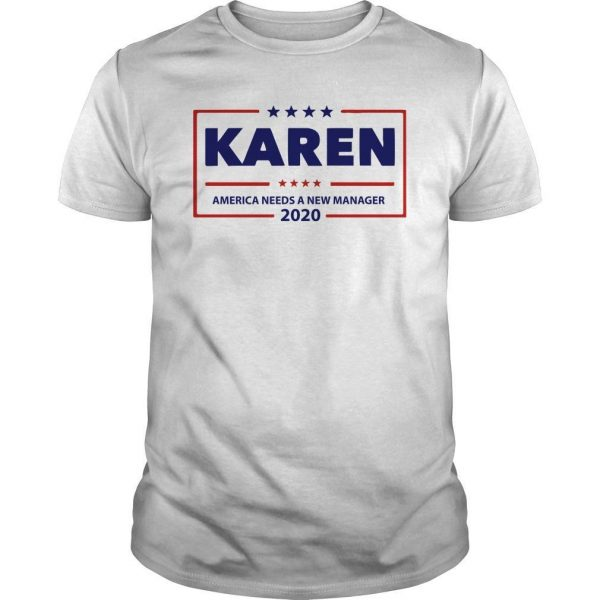 Karen America Needs A New Manager 2020 Shirt