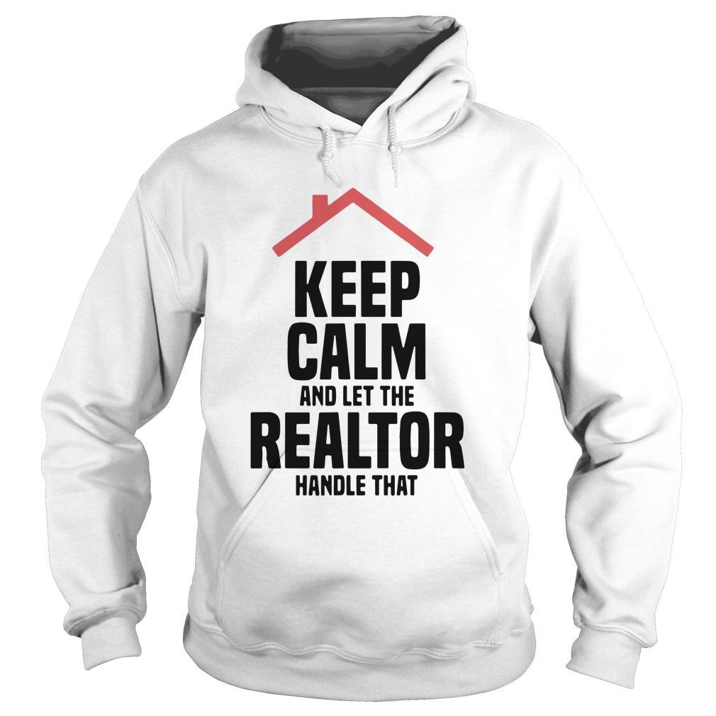 Keep Calm And Let The Realtor Handle That Hoodie