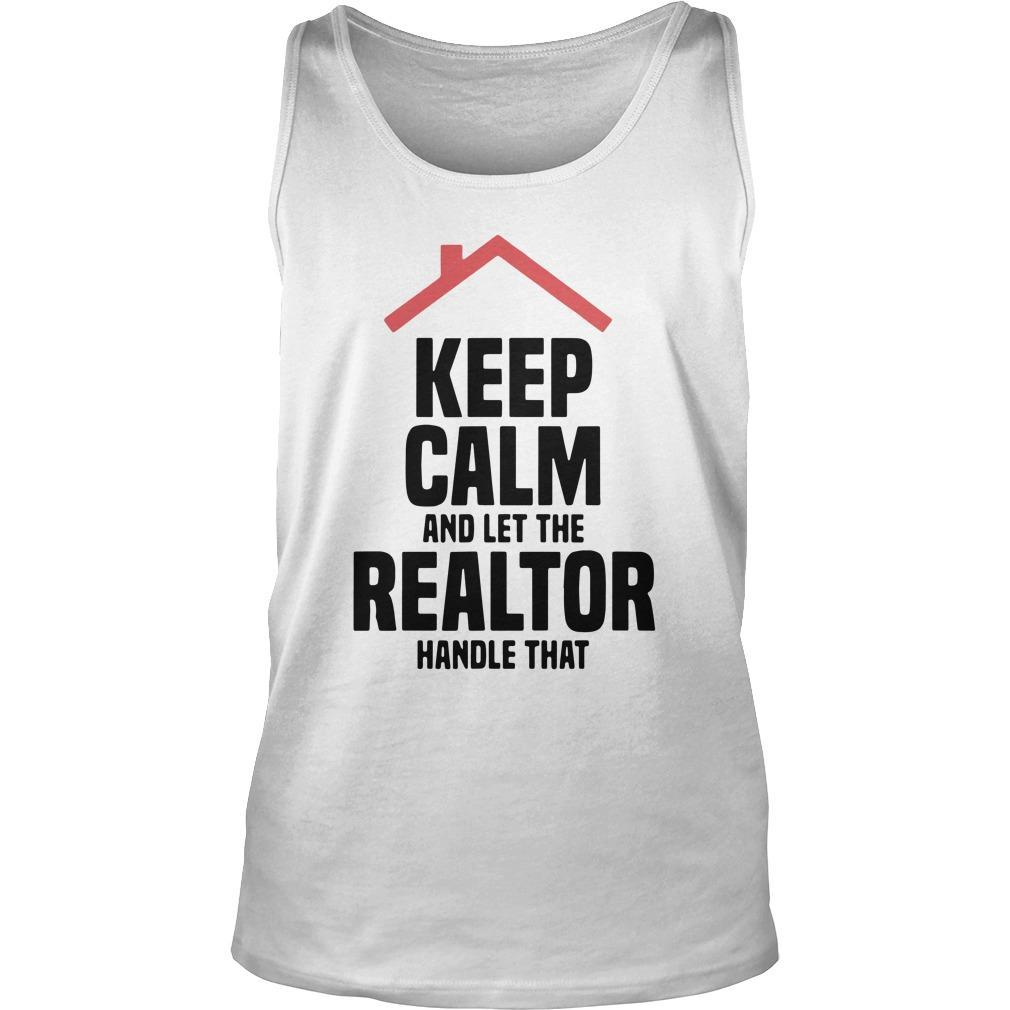 Keep Calm And Let The Realtor Handle That Tank Top